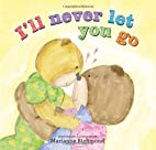 I'll Never Let You Go by Marianne Richmond