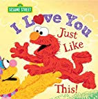 I Love You Just Like This! (Sesame Street…