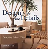 Mee, Brad: Design Is in the Details: Decorating Indoors &amp; Out