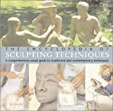 Plowman, John: The Encyclopedia of Sculpting Techniques: A Comprehensive Visual Guide to Traditional and Contemporary Techniques