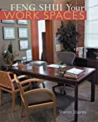 Feng Shui Your Work Spaces by Sharon Stasney