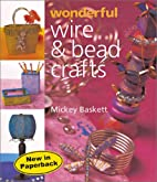 Wonderful Wire & Bead Crafts by Mickey…