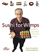 Sushi for Wimps: Seaweed to Dragon Rolls for…
