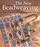 Benson, Ann: New Beadweaving: Great Projects With Innovative Materials
