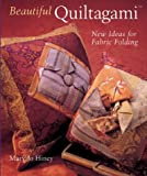 Hiney, Mary Jo: Beautiful Quiltagami: New Ideas for Fabric Folding
