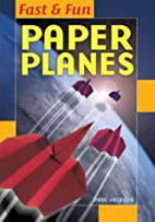 Fast & Fun Paper Planes by Paul Jackson