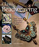 Ann Benson: Classic Beadweaving: New Needle Techniques & Original Designs