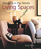 Mee, Brad: Living Spaces: Design is in the Details