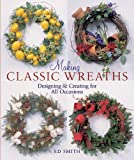Smith, E.D.: Making Classic Wreaths: Designing & Creating for all Seasons