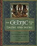 Wood, Juliette: The Celtic Book of Living and Dying: The Illustrated Guide to Celtic Wisdom
