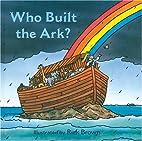 Who Built the Ark? by Harriet Ziefert