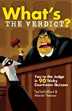 Levalliant, Ted: What&#39;s The Verdict?: You&#39;re The Judge In 90 Tricky Courtroom Cases