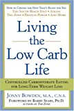 Bowden, Jonny: Living The Low Carb Life: Controlled Carbohydrate Eating For Long-Term Weight Loss