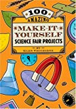 Vecchione, Glen: 100 Amazing Make-It-Yourself Science Fair Projects