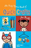 Judith Logan Lehne: The Busy Mom's Book of Quick Crafts for Kids