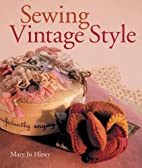 Sewing Vintage Style by Mary Jo Hiney