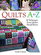 Quilts A to Z: 26 Techniques Every Quilter…