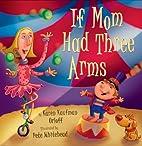 If Mom Had Three Arms by Karen Kaufman…