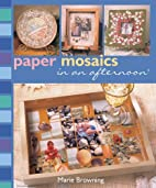 Paper Mosaics in an afternoon by Marie…