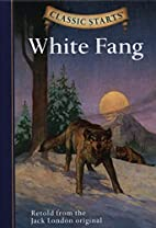 White Fang [abridged - Classic Starts] by…