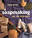 Orton, Linda: Soapmaking for the First Time