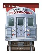Sit & Solve Commuter: Crosswords by Matt…