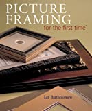 Bartholomew, Lee: Picture Framing For The First Time