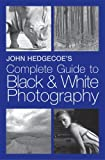 Hedgecoe, John: John Hedgecoe&#39;s Complete Guide to Black and White Photography