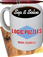 Sip & Solve: Logic Puzzles by Mark Zegarelli