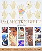The Palmistry Bible: The Definitive Guide to…
