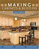 Allen, Sam: Making Cabinets & Built-Ins: * Planning * Building * Installing
