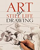 Art of Still Life Drawing (Art of Drawing)…