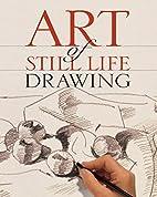 Art of Still Life Drawing (Art of Drawing)…
