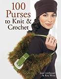 Leinhauser, Jean: 100 Purses to Knit & Crochet
