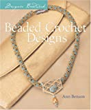 Benson, Ann: Designer Beadwork: Beaded Crochet Designs