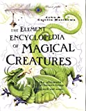 Matthews, John: The Element Encyclopedia of Magical Creatures: The Ultimate A-Z of Fantastic Beings from Myth And Magic