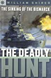 Shirer, William: The Sinking Of The Bismarck: The Deadly Hunt