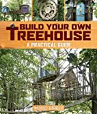 Build Your Own Treehouse: A Practical Guide…
