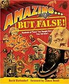 Amazing . . . but False!: Hundreds of…