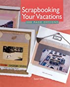 Scrapbooking Your Vacations: 200 Page…