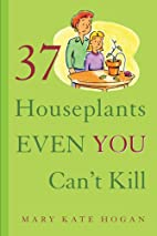 37 Houseplants Even You Can't Kill by Mary…