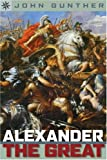 Gunther, John: Alexander the Great