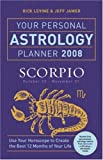 Rick Levine: Your Personal Astrology Planner 2008: Scorpio
