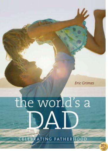 The World's a Dad: Celebrating Fatherhood