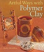 Artful Ways with Polymer Clay by Dotty…
