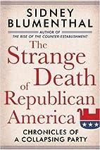 The Strange Death of Republican America:…