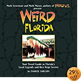 Weird Florida: Your Travel Guide to Florida's Local Legends and Best Kept Secrets