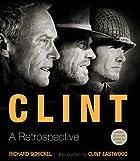 Clint: A Retrospective by Richard Schickel
