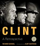 Clint: A Retrospective by Richard Schickel
