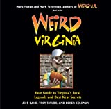 Bahr, Jeff: Weird Virginia: Your Guide to Virginia's Local Legends and Best Kept Secrets